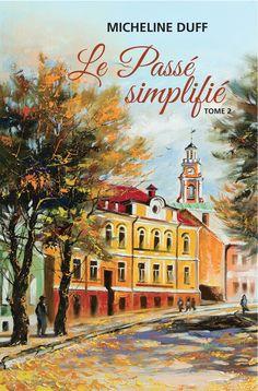 Le passé simplifié - Tome 2 - Micheline Duff - 296 pages, -  Série / Collection : Le passé recomposé -  Référence : 901879 #Livre #Roman #Saga #Québec #Littérature #Lecture #Cadeau