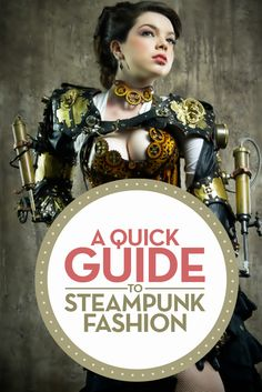 A Quick Guide To Steampunk Fashion:   https://steampunk-heaven.com/2016/08/23/a-quick-guide-to-steampunk-fashion/