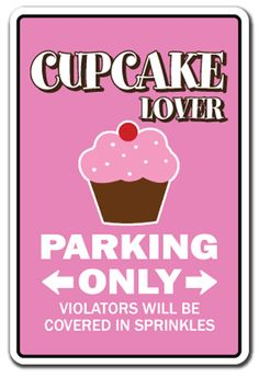 Cupcake Bakery Signs | CUPCAKE LOVER Parking Sign gag novelty gift bake bakery pastry chef ...