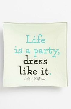 Life is a party, dress like it