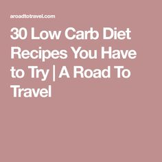30 Low Carb Diet Recipes You Have to Try   A Road To Travel