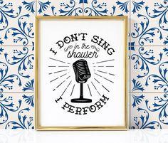 I Don't Sing I Perform Bathroom Sign Bathroom Art Print Bathroom Artwork, Funny Bathroom Art, Bathroom Humor, Bathroom Signs, Bathroom Ideas, Office Prints, Office Wall Art, Printable Art, Bathroom Printable