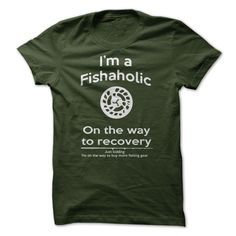 I am a Fishaholic on the way to Recovery... Just Kidding I am off to buy more fishing gear! T Shirt
