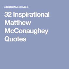 32 Inspirational Matthew McConaughey Quotes Matthew Mcconaughey a641d5118