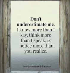 Always underestimated. That's what happens when you care too much