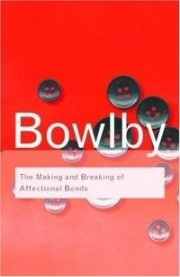 The making and breaking of affectional bonds / Bowlby, John