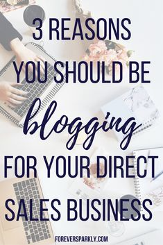 Wondering why your should blog about your direct sales business? Click to read 3 reasons to start and watch your direct sales business grow! #directsales #blogging #directsalesblog via @owlandforever