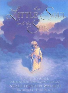 Little Soul and the Sun : A Children's Parable Adapted from Conversations With God