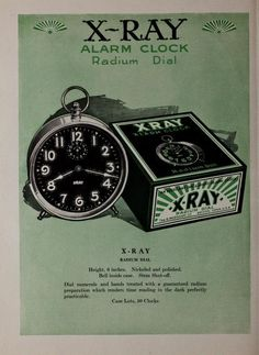 X-Ray Alarm Clock. Radium Dial. 1922 Dial numbers and hands treated with guaranteed radium preparation which renders time reading in the dark perfectly practible. Ingraham watches and clocks / the E. Ingraham C...