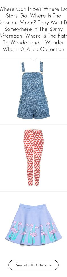 """""""Where Can It Be? Where Do Stars Go, Where Is The Crescent Moon? They Must Be Somewhere In The Sunny Afternoon, Where Is The Path To Wonderland, I Wonder Where...A Alice Collection"""" by lauren-renee-taylor ❤ liked on Polyvore featuring jumpsuits, rompers, shorts, dresses, dungarees, overalls, mid wash denim, flower print romper, blue bib overalls and playsuit romper"""