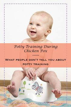 Potty Training with Chicken Pox. What people don't tell you about potty training a toddler.