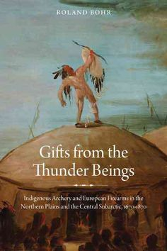Gifts from the Thunder Beings examines North American Aboriginal peoples use of Indigenous and European distance weapons in big-game hunting and combat. Beyond the capabilities of European weapons, Ab