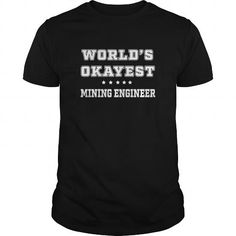 I Love Worlds Okayest Mining Engineer T-Shirt