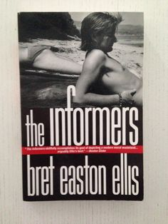 The Informers by Bret Easton Ellis - book cover, description, publication history. I Love Books, Great Books, Books To Read, My Books, Bret Easton Ellis Books, Book Writer, Interesting Reads, The More You Know, Film Music Books