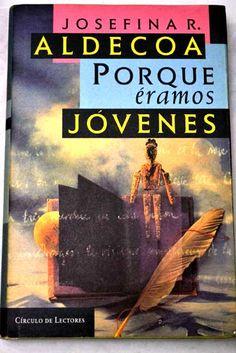 Porque éramos jóvenes / Josefina R. Aldecoa ; prólogo      especial de la autora.. -- Barcelona : Círculo de Lectores, D.      L. 1997. en http://absysnet.bbtk.ull.es/cgi-bin/abnetopac?TITN=542150