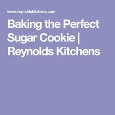 Baking the Perfect Sugar Cookie | Reynolds Kitchens