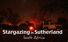 Stargazing is slowly becoming a very popular outdoor activity. The best place however for stargazing is in Sutherland, a tiny village in South Africa.