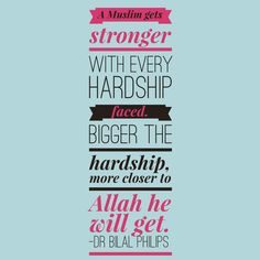 A Muslim gets stronger with every hardship faced...