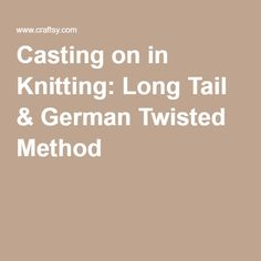 Casting on in Knitting: Long Tail & German Twisted Method