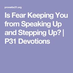 Is Fear Keeping You from Speaking Up and Stepping Up? | P31 Devotions
