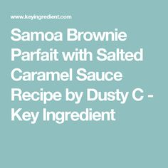 Samoa Brownie Parfait with Salted Caramel Sauce Recipe by Dusty C - Key Ingredient