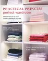 Practical princess perfect wardrobe : declutter and re-jig your closet to transform your life by Elika Gibbs