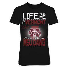 Mississippi State Bulldogs - Life Took Me To Vermont T-Shirt, Click the GREEN BUTTON, select your size and style.  The Mississippi State Bulldogs Collection, OFFICIAL MERCHANDISE  Available Products:          District Women's Premium T-Shirt - $29.95 District Men's Premium T-Shirt - $27.95 Gildan Unisex T-Shirt - $25.95 Gildan Women's T-Shirt - $27.95 Gildan Unisex Pullover Hoodie - $49.95 Next Level Women's Premium Racerback Tank - $29.95 Gildan Long-Sleeve T-Shirt - $33.95 Gildan Fleece…