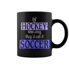 If Hockey Was Easy Theyd Call It Soccer Mug