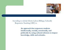 According to scholar Gloria Ladson Billings, Culturally Responsive Teaching (CRT) is: Support Center, York University, Higher Education, Environment, Knowledge, Politics, Student, Culture, Teaching