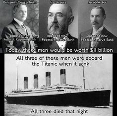 There's a conspiracy theory that links the Rothschild's, the sinking of the Titanic, and the creation of the Federal Reserve. http://asheepnomore.net/2015/11/09/bombshell-the-rothschilds-sank-the-titanic-to-set-up-the-federal-reserve/#arvlbdata