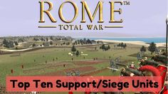 My Rankings Of The Most Powerful And Destructive Long-Range Units In Rome: Total War!