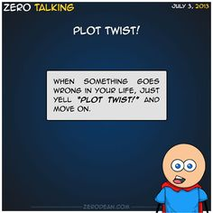 "When something goes wrong in your life, just yell ""Plot twist!"" and move on."