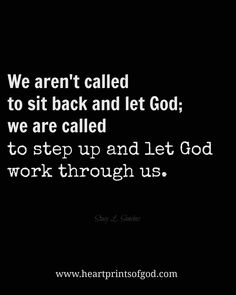We are called to step  up....more at http://quote-cp.tumblr.com  #God