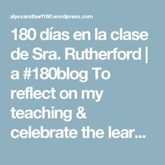 180 días en la clase de Sra. Rutherford | a #180blog To reflect on my teaching & celebrate the learning in my classroom, I will try to post 1 picture a day for the 180 days of the school year.