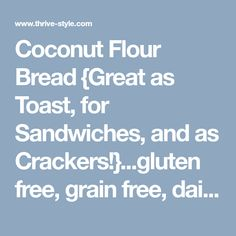 Coconut Flour Bread {Great as Toast, for Sandwiches, and as Crackers!}...gluten free, grain free, dairy free, low carb -