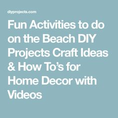Fun Activities to do on the Beach DIY Projects Craft Ideas & How To's for Home Decor with Videos