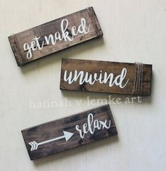 Set of THREE Unwind Relax Get Naked // Bathroom Home Decor // Arrow Rustic Shabby Chic Southern Style // calligraphy Wooden Wood Sign //