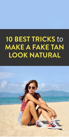 10 Best Tricks to Make a Fake Tan Look Natural