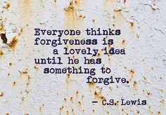 Forgiveness is never easy,it is probably one of the hardest things, for one must forget their own pride and humbly forgive another wrongdoing.Forgiving takes courage and not many can stand to take those steps.