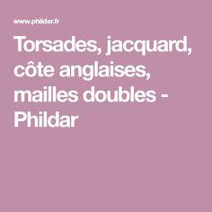 Torsades, jacquard, côte anglaises, mailles doubles - Phildar