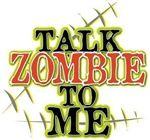 Talk Zombie to me