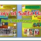 History Of Santa Claus  It is about the legends of Saint Nicolas  There are text and pictures to show the story. I have collected pictures from man...
