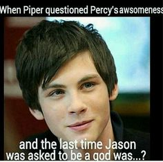 Haha, yeah! But honestly, it annoys me that Piper and Jason are the perfect couple--they're so cute together, but it's an Aphrodite girl and Jupiter's boy. Can it get any more cliche? I love them both, really, but I'm almost a Leo/Piper and Jason/Reyna fan by now.