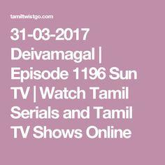 31-03-2017 Deivamagal | Episode 1196 Sun TV | Watch Tamil Serials and Tamil TV Shows Online