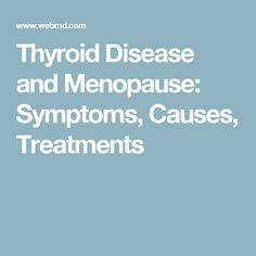 Thyroid Disease and Menopause: Symptoms, Causes, Treatments