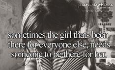 Sometimes the girl that's been there for everyone else, needs someone to be there for her. ♡ #JustGirlyThings