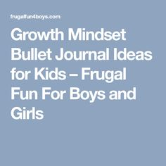 Growth Mindset Bullet Journal Ideas for Kids – Frugal Fun For Boys and Girls