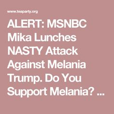 ALERT: MSNBC Mika Lunches NASTY Attack Against Melania Trump. Do You Support Melania? - Tea Party News