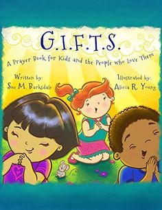 G.I.F.T.S.: A Prayer Book for Kids and the People who Love Them by Sue M. Barksdale, http://www.amazon.com/dp/B00N31UTYA/ref=cm_sw_r_pi_dp_tk5iub03P7B5K