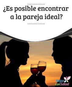 ¿Es posible encontrar a la pareja ideal?  Hemos de comprender en primer lugar un sencillo aspecto: las personas perfectas no existen.